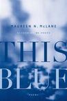 This Blue by Maureen N. McLane