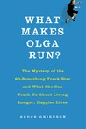 What Makes Olga Run? by Bruce Grierson