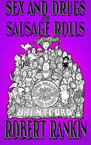 Sex and Drugs and Sausage Rolls by Robert Rankin