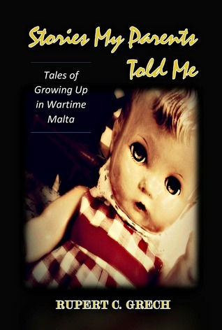 Stories My Parents Told Me: Tales of Growing Up in Wartime Malta