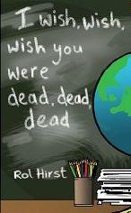 I Wish, Wish, Wish You Were Dead, Dead, Dead