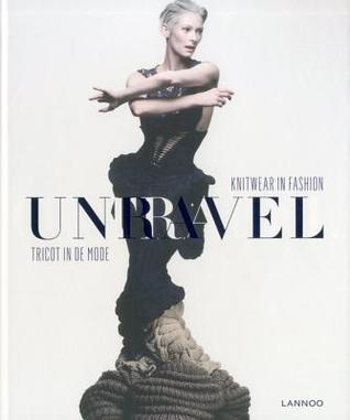 Unravel: Knitwear in Fashion/Tricot in de Mode
