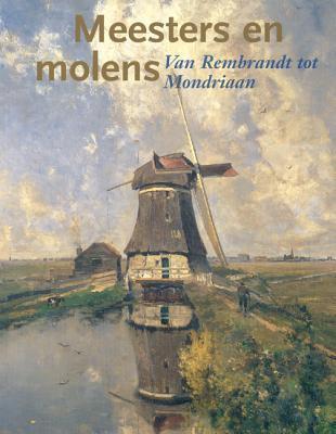 Masters And Mills: Van Rembrandt Tot Mondriaan