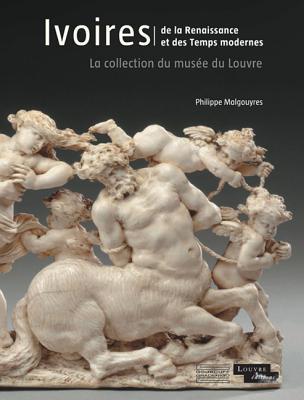 Ivoires: de La Renaissance Et Des Temps Modernes por Philippe Malgouyres
