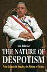 The Nature of Despotism: From Caligula to Mugabe, the Making of Tyrants