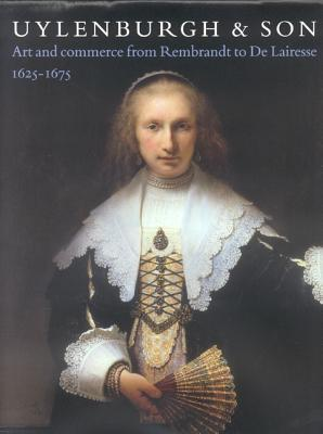 Uylenburgh & Son: Art and Commerce from Rembrandt to de Lairesse, 1625-1675