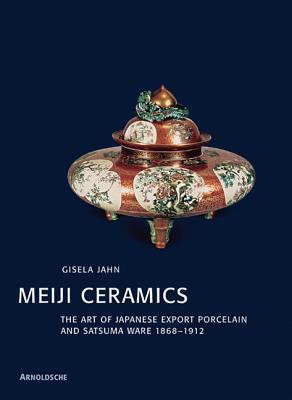 Meiji Ceramics: The Art Of Japanese Export Porcelain And Satsuma Ware 1869 1912 por Gisela Jahn 978-3897901971 EPUB FB2