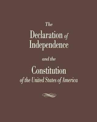 The Declaration of Independence and the Constitution of the United States