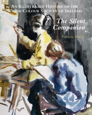The Silent Companion: An Illustrated History of the Water Colour Society of Ireland