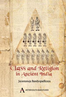 Class And Religion In Ancient India By Jayantanuja Bandyopadhyaya - Ancient india religion