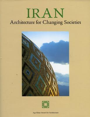 Iran: Architecture For Changing Societies : An international seminar co-sponsored by the Tehran Museum of Contemporary Art, Iranian Cultural Heritage Organis