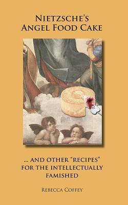 nietzsche-s-angel-food-cake-and-other-recipes-for-the-intellectually-famished