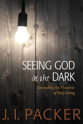 Ebooks Seeing God in the Dark: Unraveling the Mysteries of Holy Living Download EPUB