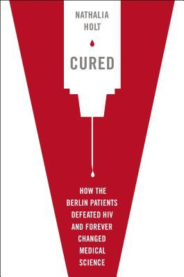 Cured how the berlin patients defeated hiv and forever changed cured how the berlin patients defeated hiv and forever changed medical science by nathalia holt fandeluxe Images