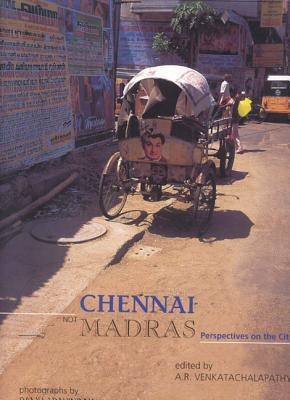 Chennai, Not Madras: Perspectives on the City