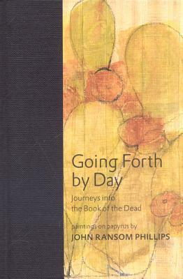 Going Forth by Day: Journeys Into the Book of the Dead