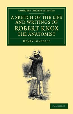 A Sketch of the Life and Writings of Robert Knox, the Anatomist