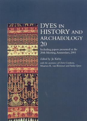 Dyes in History and Archaeology, Volume 20: Including Papers Presented at the 20th Meeting, Held in the Instituut Collectie Nederland, Amsterdam