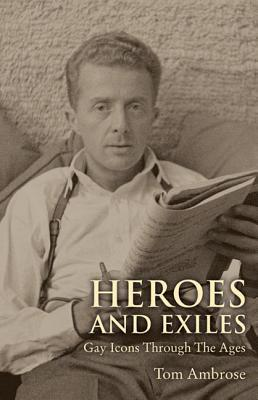 Heroes And Exiles: Gay Icons Through The Ages