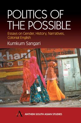 Politics Of The Possible: Essays On Gender, History, Narratives, Colonial English