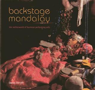 Backstage Mandalay: The Netherworld of Burmese Performing Arts