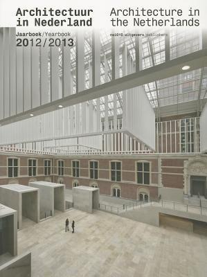Architecture in the Netherlands: Yearbook 2012/2013