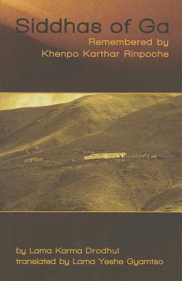 Siddhas of Ga: Remembered by Khenpo Karthar Rinpoche