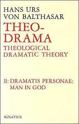 Theo Drama: Theological Dramatic Theory: The Dramatis Personae Man in God (Theo-Drama #2)