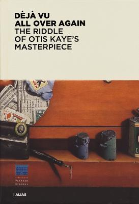 Deja Vu All Over Again: The Riddle of Otis Kaye's Masterpiece