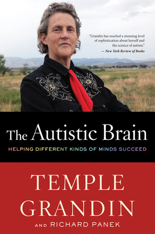 The Autistic Brain Thinking Across The Spectrum By Temple Grandin