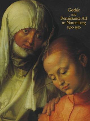 Gothic and Renaissance Art in Nuremberg, 1300–1550