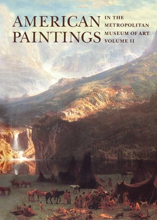 American Paintings in The Metropolitan Museum of Art: Vol. 2, A Catalogue of Works by Artists Born between 1816 and 1845