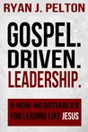 Gospel Driven Leadership by Ryan J. Pelton