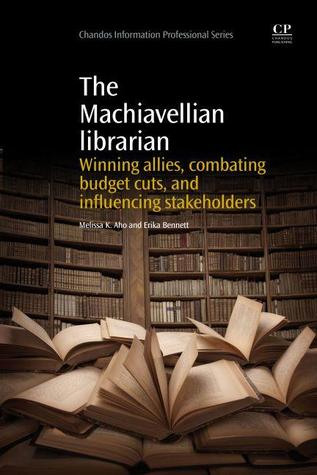 The Machiavellian Librarian: Winning Allies, Combating Budget Cuts, and influencing Stakeholders