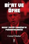Bi'at ve Öfke (Recep Tayyip Erdoğan'ın Psikobiyografisi)