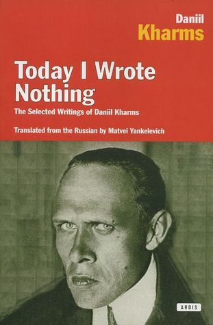 Today I Wrote Nothing by Daniil Kharms