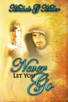 Never Let You Go by Michele G. Miller