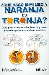 ¿Qué hago si mi media naranja es toronja? Guía para comprender, tolerar y amar a nuestra pareja usando el cerebro MOBI TORRENT 978-9682472473 por Jesús Amaya