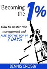 Becoming The 1% by Dennis Crosby