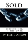 Sold (Keeping her in the Dark, #1)