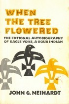 When The Tree Flowered Story Of Eagle Voice A Sioux Indian By John G Neihardt