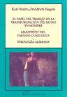 El Papel del Trabajo en la Transformación del Mono en Hombre; Manifiesto del Partido Comunista; Ideología Alemana