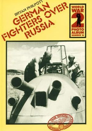 German fighters over Russia: a selection of wartime photographs from the Bundesarchiv, Koblenz