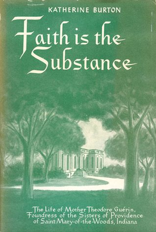 Faith is the Substance: The Life of Mother Theodore Guerin