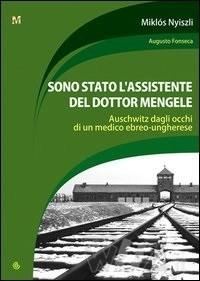 Sono stato l'assistente del dottor Mengele: Memorie di un medico internato ad Auschwitz