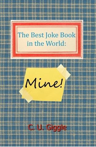 The Best Joke Book in the World: Mine!