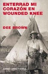 Enterrad mi corazón en Wounded Knee: historia india del Oeste americano