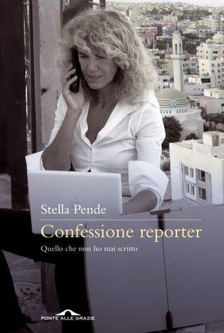 Confessione reporter: Quello che non ho mai scritto