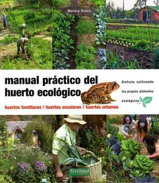 Manual Práctico Del Huerto Ecológico. Huertos Familiares, Huertos Urbanos, Huertos Escolares por Mariano Bueno Bosch