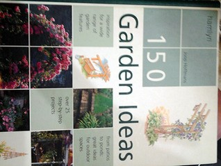 150 Garden Ideas: Over 25 Step-by-Step Projects